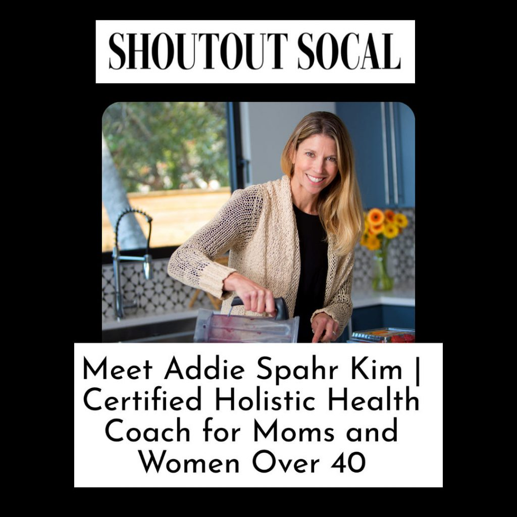 Shoutout Socal Graphic reading Meet Addie Spahr Kim, Certified Holistic Health Coach for Moms and Women Over 40